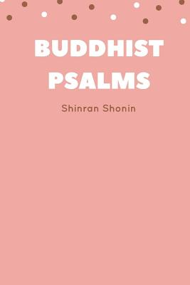 Buddhist Psalms - Shinran Shonin, and S Yamabe (Translated by), and L Adams Beck (Translated by)