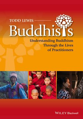 Buddhists: Understanding Buddhism Through the Lives of Practitioners - Lewis, Todd (Editor)
