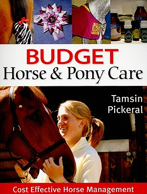 Budget Horse & Pony Care: Cost Effective Horse Management - Pickeral, Tamsin