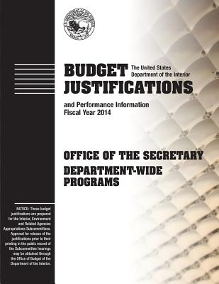 Budget Justifications and Performance Information Fiscal Year 2014: Office of the Secretary Department-Wide Programs - Interior, The U S Department of the