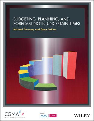 Budgeting, Forecasting, and Planning in Uncertain Times - Cokins, Gary, and Coveney, Michael