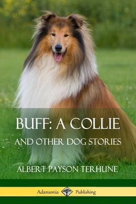 Buff; A Collie: And Other Dog Stories - Terhune, Albert Payson