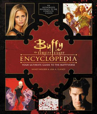 Buffy the Vampire Slayer Encyclopedia: The Ultimate Guide to the Buffyverse - Holder, Nancy, and Clancy, Lisa A