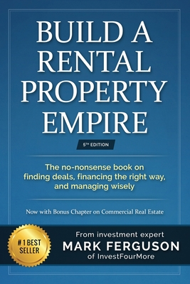 Build a Rental Property Empire: The No-Nonsense Book on Finding Deals, Financing the Right Way, and Managing Wisely. - Ferguson, Mark, and Pelissier, Lynda (Editor)
