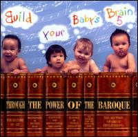 Build Your Baby's Brain, Vol. 5 - Anner Bylsma (cello); E. Power Biggs (organ); Ensemble Classique; Frans Brüggen (recorder); Gustav Leonhardt (harpsichord);...