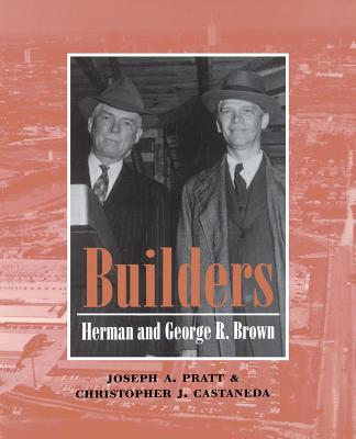 Builders: Herman and George R. Brown - Pratt, Joseph A