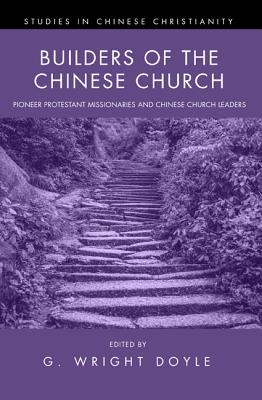 Builders of the Chinese Church - Doyle, G Wright (Editor)