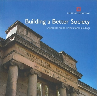 Building a Better Society: Liverpool's Historic Institutional Buildings - Giles, Colum