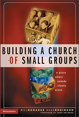 Building a Church of Small Groups: A Place Where Nobody Stands Alone - Donahue, Bill