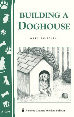 Building a Doghouse: (storey's Country Wisdom Bulletins A-269) - Twitchell, Mary