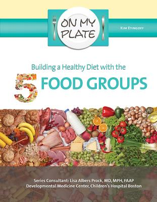 Building a Healthy Diet with the 5 Food Groups - Etingoff, Kim