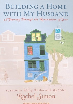 Building a Home with My Husband: A Journey Through the Renovation of Love - Simon, Rachel