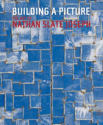 Building a Picture: The Art of Nathan Slate Joseph - Amy, Michael J, and Kwint, Marius, and Leffingwell, Edward