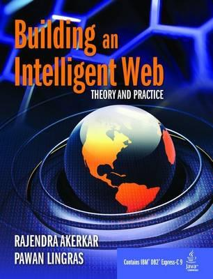 Building an Intelligent Web: Theory and Practice - Akerkar, Rajendra, and Lingras, Pawan