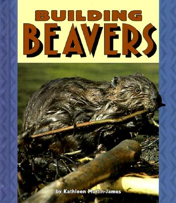 Building Beavers - Martin-James, Kathleen