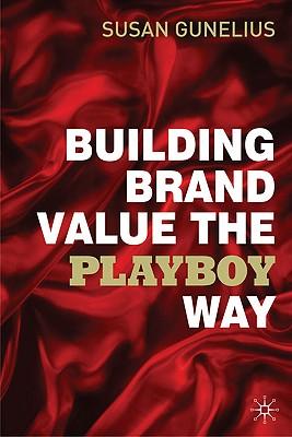 Building Brand Value the Playboy Way - Gunelius, Susan