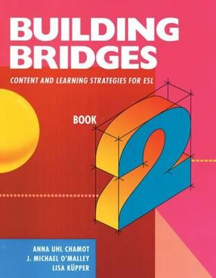 Building Bridges L2: Content and Learning Strategies for ESL - Chamot, Anna Uhl, and O'Malley, J Michael, and Kupper, Lisa