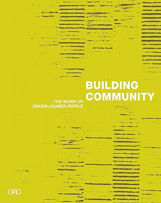 "Building Community: The Work of Eskew + Dumez + Ripple - Kroloff, Reed, and Morrish, William ""Bill"" Rees (Introduction by), and Krieger, Alex (Contributions by)"