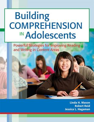 Building Comprehension in Adolescents: Powerful Strategies for Improving Reading and Writing in Content Areas - Mason, Linda, and Reid, Robert, and Hagaman, Jessica
