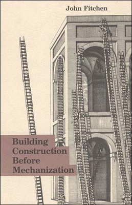 Building Construction Before Mechanization - Fitchen, John