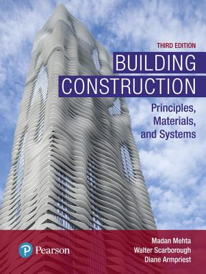 Building Construction: Principles, Materials, and Systems - Mehta, Madan L, and Scarborough, Walter, and Armpriest, Diane