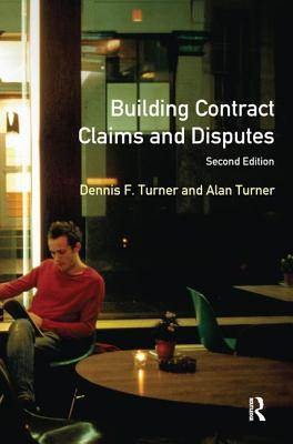 Building Contract Claims and Disputes - Turner, Dennis F, and Turner, Alan, Professor