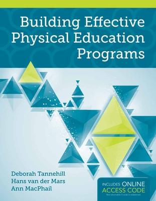 Building Effective Physical Education Programs - Tannehill, Deborah, and Van Der Mars, Hans, Dr., and MacPhail, Ann