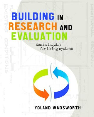Building In Research and Evaluation: Human Inquiry for Living Systems - Wadsworth, Yoland