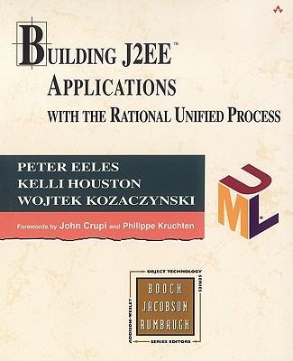 Building J2ee Applications with the Rational Unified Process - Eeles, Peter, and Houston, Kelli, and Kozaczynski, Wojtek