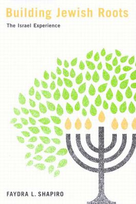 Building Jewish Roots: The Israel Experience - Shapiro, Faydra L