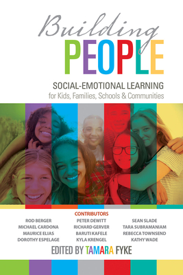 Building People: Social-Emotional Learning for Kids, Families, Schools, and Communities - Berger, Rod (Foreword by), and Fyke, Tamara, and Elias, Maurice (Contributions by)