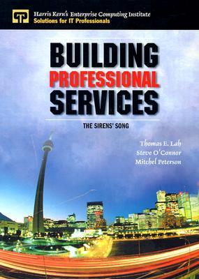 Building Professional Services: The Sirens' Song - Lah, Thomas, and Lay, Thomas, and O'Connor, Steve