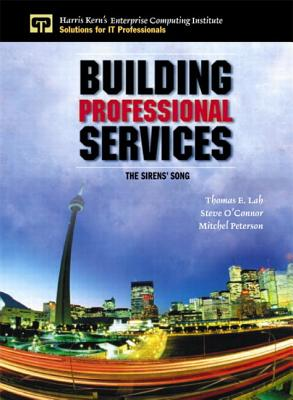 Building Professional Services: The Sirens' Song - Lah, Thomas, and O'Connor, Steve, and Peterson, Mitchel
