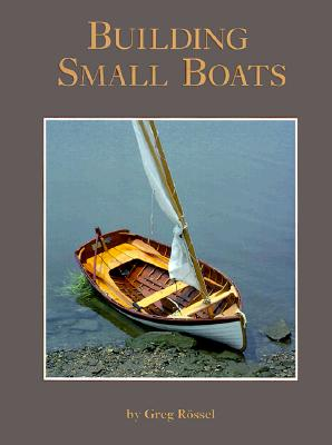 Building Small Boats - Rossel, Greg