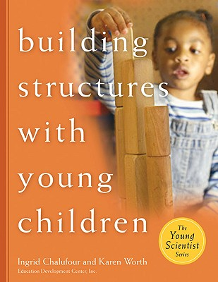 Building Structures with Young Children - Chalufour, Ingrid, and Worth, Karen