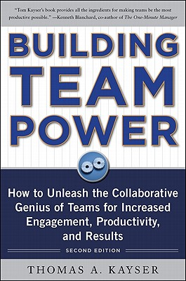 Building Team Power: How to Unleash the Collaborative Genius of Teams for Increased Engagement, Productivity, and Results - Kayser, Thomas a