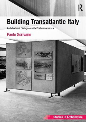 Building Transatlantic Italy: Architectural Dialogues with Postwar America - Scrivano, Paolo, and Canniffe, Eamonn, Dr. (Series edited by)