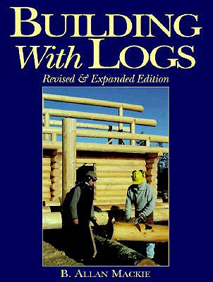 Building with Logs - MacKie, B Allan, and MacKie, Allan B