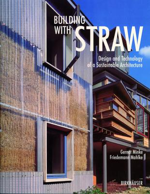 Building with Straw: Design and Technology of a Sustainable Architecture - Minke, Gernot, and Mahlke, Friedemann