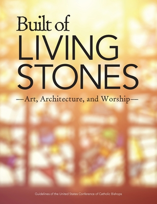 Built of Living Stones: Art, Architecture, and Worship - USCCB Publishing (Creator)