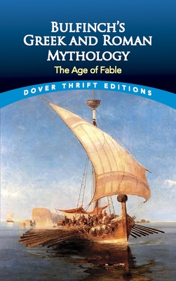 Bulfinch's Greek and Roman Mythology: The Age of Fable - Bulfinch, Thomas