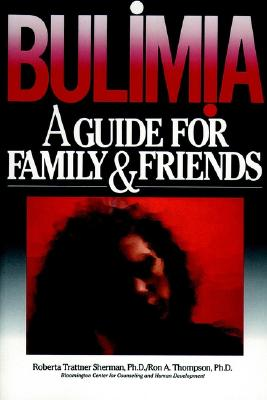 Bulimia: A Guide for Family and Friends - Sherman, Roberta Trattner, and Thompson, Ron a