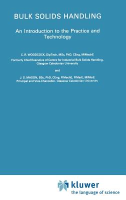 Bulk Solids Handling: An Introduction to the Practice and Technology - Woodcock, C R, and Mason, J S