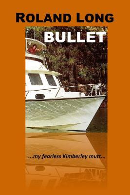 Bullet: ...my fearless kimberley mutt... - Long, Roland