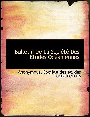Bulletin de La Societe Des Etudes Oceaniennes - Anonymous, and Socit Des Tudes Ocaniennes, Des Tudes Ocaniennes (Creator), and Soci T Des Tudes Oc Aniennes (Creator)