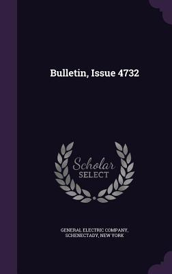 Bulletin, Issue 4732 - General Electric Company, Schenectady N (Creator)