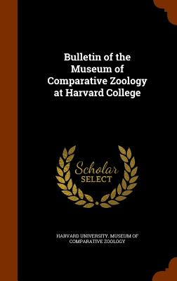 Bulletin of the Museum of Comparative Zoology at Harvard College - Harvard University Museum of Comparativ (Creator)
