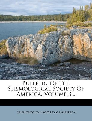 Bulletin of the Seismological Society of America, Volume 3... - Seismological Society of America (Creator)