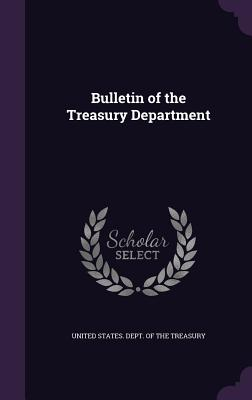 Bulletin of the Treasury Department - United States Dept of the Treasury (Creator)