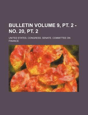 Bulletin Volume 9, PT. 2 - No. 20, PT. 2 - Finance, United States Congress
